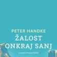 Nov slovenski prevod Nobelovca Petra Handkeja: Žalost onkraj sanj