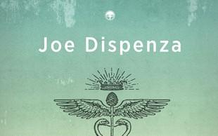 Joe Dispenza v veliki uspešnici Postanite brezmejni: Odkrijte, kako odpreti vrata brezmejnemu